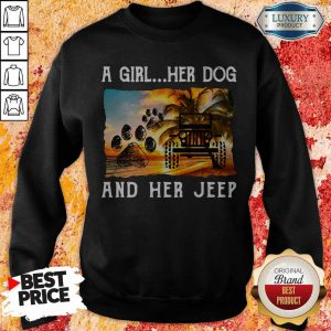 Awesome A Girl Her Dog And Her Jeep Sweatshirt