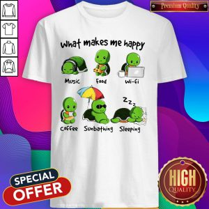 Awesome Turtle What Makes Me Happy Music Food Wi-fi Shirt
