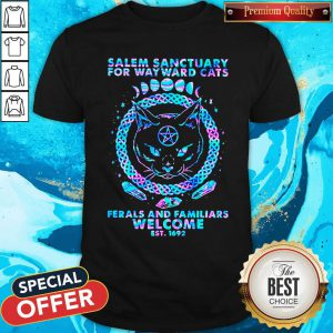 Black Cat Salem Sanctuary For Wayward Cats Ferals And Familiars Welcome Est 1692 Color Shirt