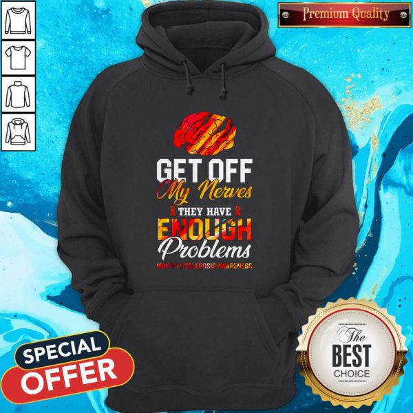 Brain Get Off My Nerves They Have Enough Problems Multiple Sclerosis Awareness Hoodie
