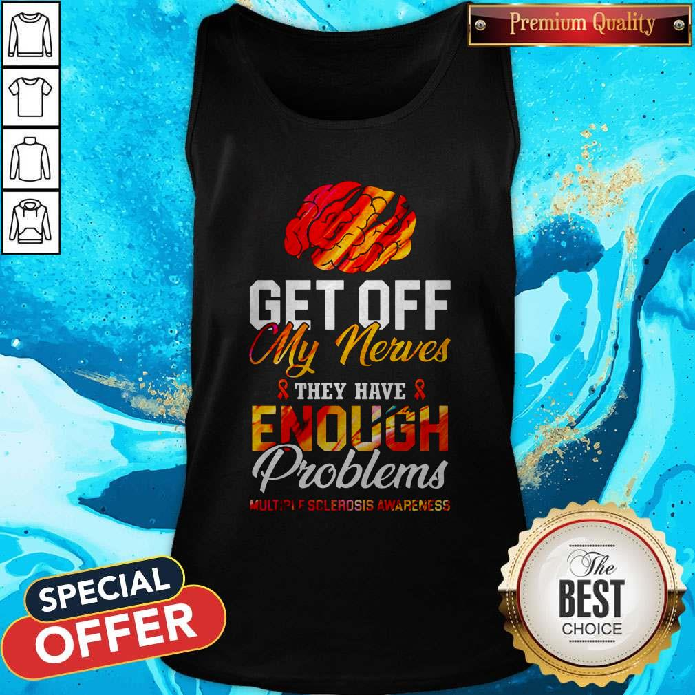 Brain Get Off My Nerves They Have Enough Problems Multiple Sclerosis Awareness Tank Top