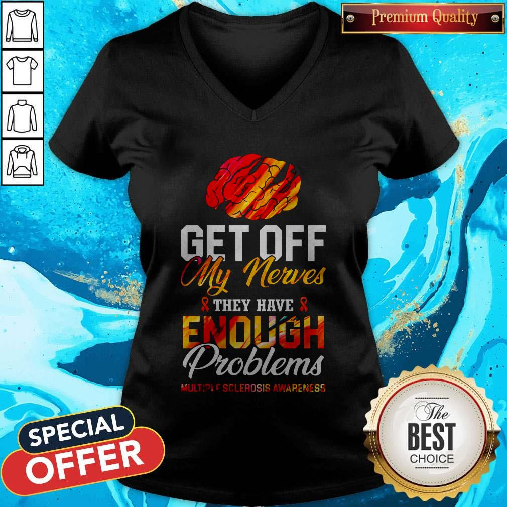 Brain Get Off My Nerves They Have Enough Problems Multiple Sclerosis Awareness V-neck