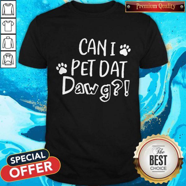 Cute Can I Pet Dat Dawg Shirt