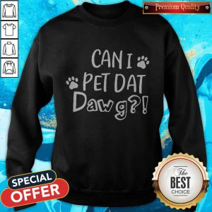 Cute Can I Pet Dat Dawg Sweatshirt