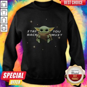 Cute Star Wars Baby Yoda Stay You Back Must Sweatshirt