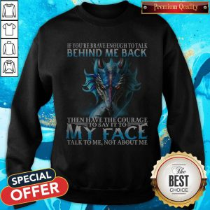 Dragon If You're Brave Enough To Talk Behind My Back Sweatshirt