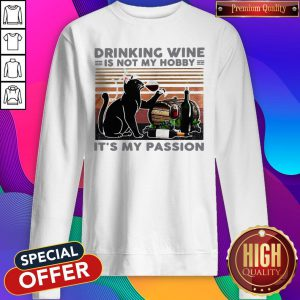 Drinking Wine Is Not My Hobby It's My Passion Black Cat Sweatshirt