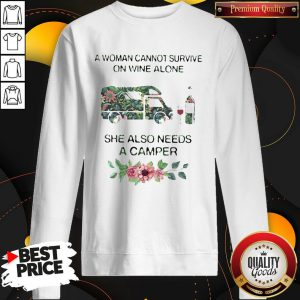 Flower A Woman Cannot Survive On Wine Alone She Also Needs A Camper Sweatshirt