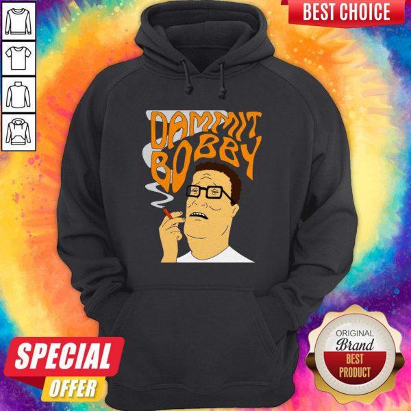 Funny Dammit Bobby Smoking Hoodie