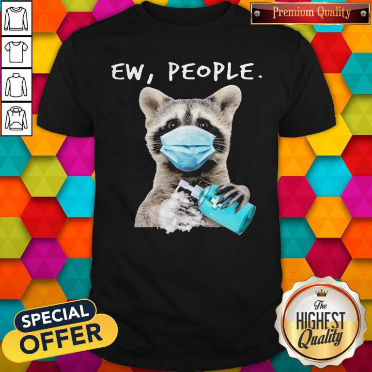 Funny Racoon Face Mask Ew People Shirt