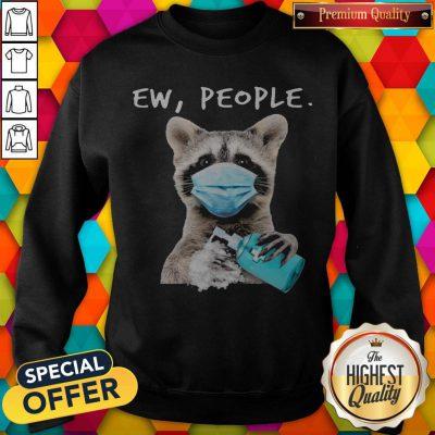 Funny Racoon Face Mask Ew People Sweatshirt