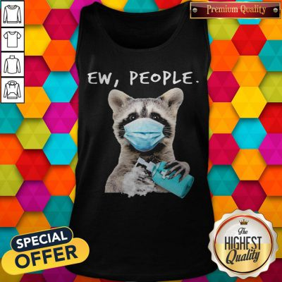Funny Racoon Face Mask Ew People Tank Top
