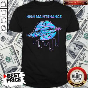 Good Lips Weed High Maintenance Shirt
