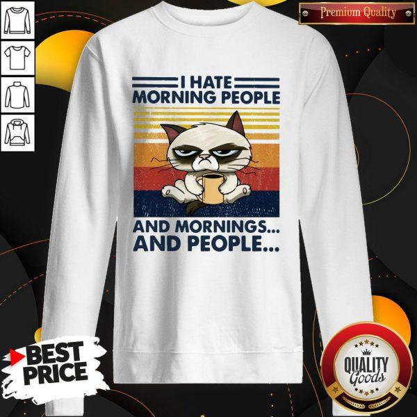 Grumpy I Hate Morning People And Mornings And People Vintage Sweatshirt