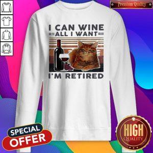 I Can Wine All I Want I'm Retired Cat Vintage Retro Sweatshirt