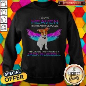 I Know Heaven Is A Beautiful Place Because They Have My Jack Russell Angel Sweatshirt