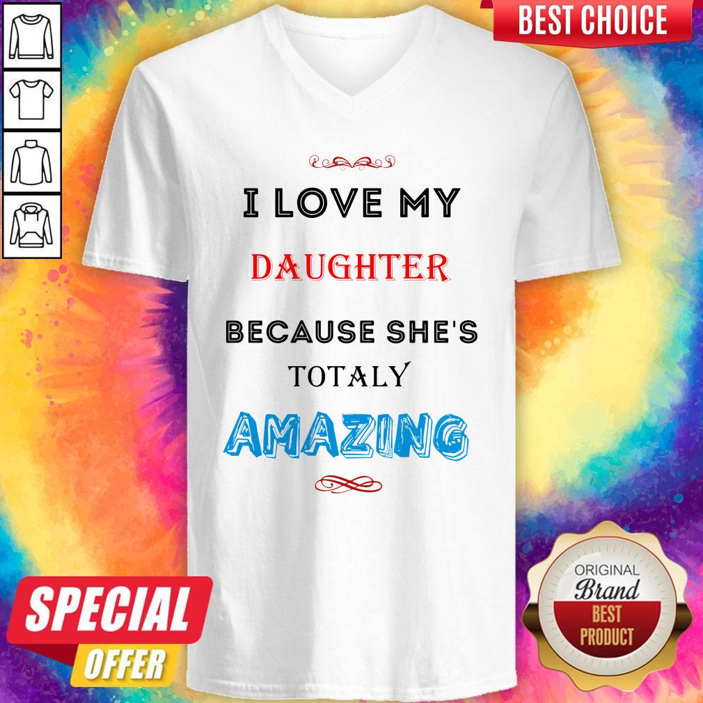 I Love My Daughter Because She's Totally Amazing V-neck