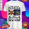 I May Live In Florida But My Story Began In New York Shirt