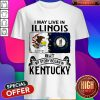 I May Live In Illinois But My Story Began In Kentucky Shirt