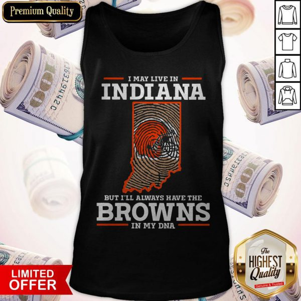 I May Live In Indiana But I'll Always Have The Browns In My DNA Tank Top