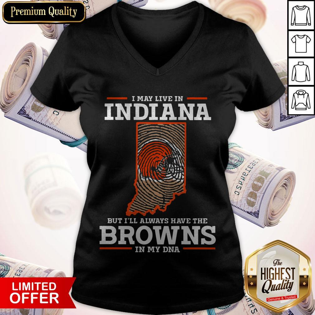 I May Live In Indiana But I'll Always Have The Browns In My DNA V-neck