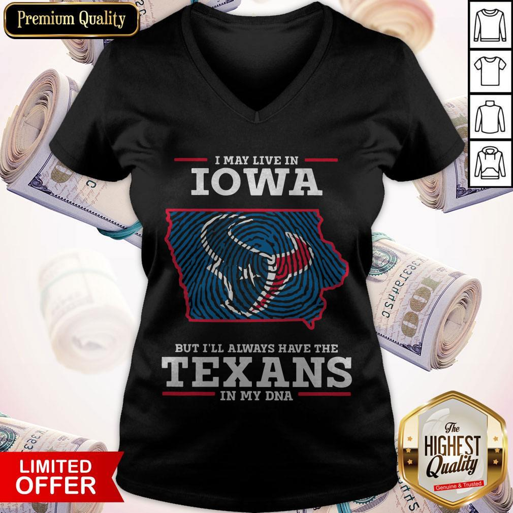 I May Live In Iowa But I'll Always Have The Texans In My DNA V-neck