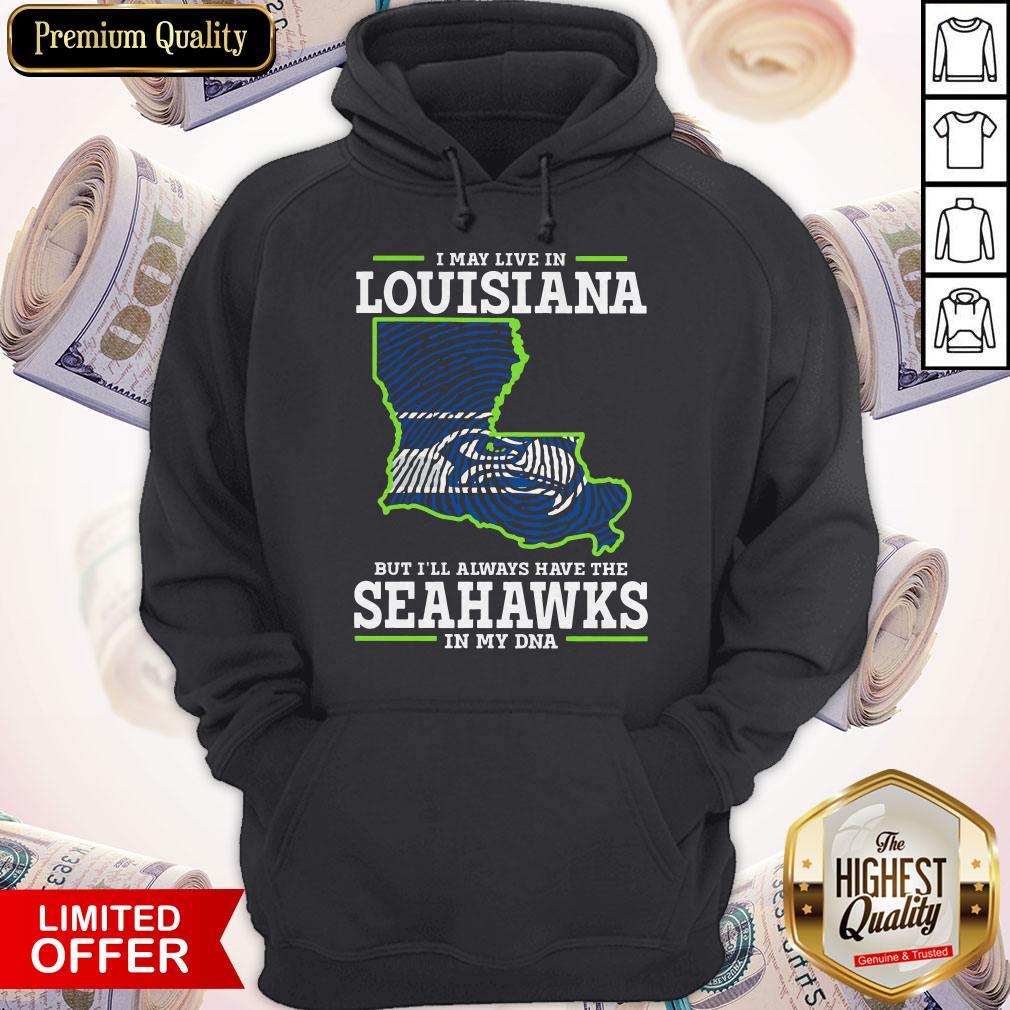 I May Live In Louisiana But I'll Always Have The Seahawks In My DNA Hoodie