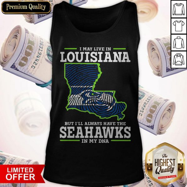 I May Live In Louisiana But I'll Always Have The Seahawks In My DNA Tank Top