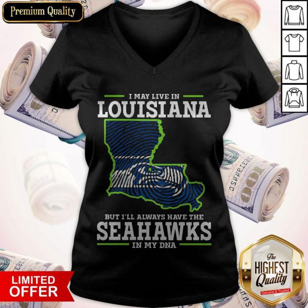 I May Live In Louisiana But I'll Always Have The Seahawks In My DNA V-neck