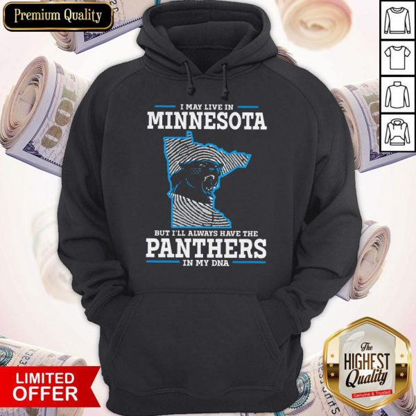I May Live In Minnesota But I'll Always Have The Panthers In My DNA ShirtI May Live In Minnesota But I'll Always Have The Panthers In My DNA Hoodie