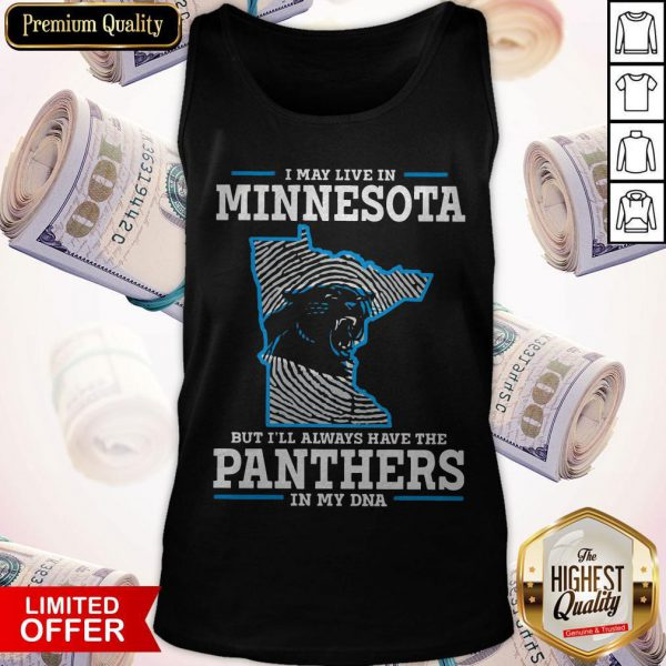 I May Live In Minnesota But I'll Always Have The Panthers In My DNA ShirtI May Live In Minnesota But I'll Always Have The Panthers In My DNA Tank Top