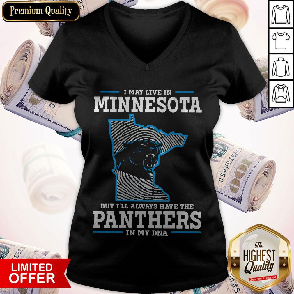I May Live In Minnesota But I'll Always Have The Panthers In My DNA ShirtI May Live In Minnesota But I'll Always Have The Panthers In My DNA V-neck