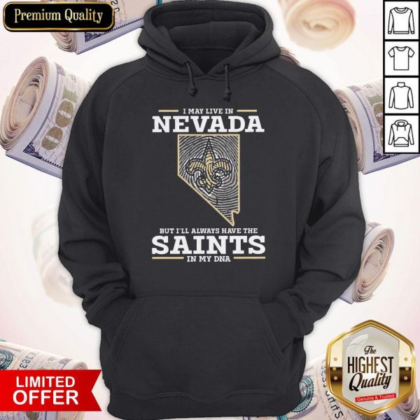 I May Live In Nevada But I'll Always Have The Saints In My DNA Hoodie