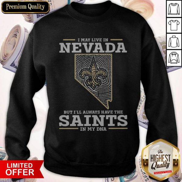 I May Live In Nevada But I'll Always Have The Saints In My DNA Sweatshirt