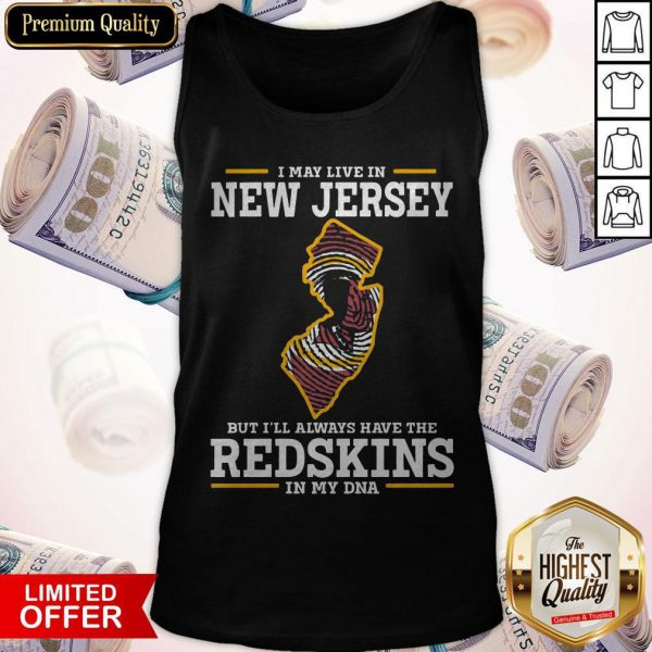 I May Live In New Jersey But I'll Always Have The Redskins In My DNA Tank Top