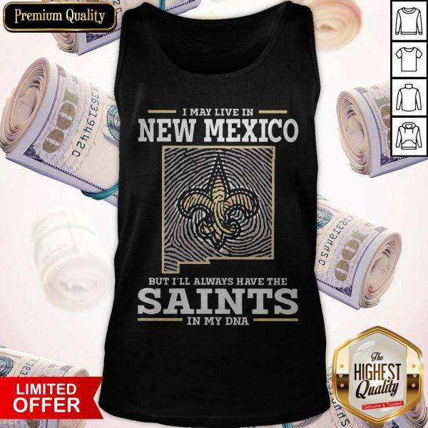 I May Live In New Mexico But I'll Always Have The Saints In My DNA Tank Top