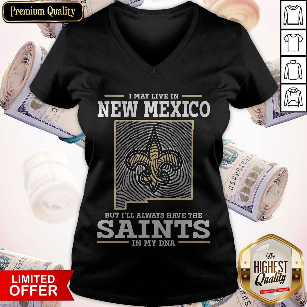 I May Live In New Mexico But I'll Always Have The Saints In My DNA V-neck