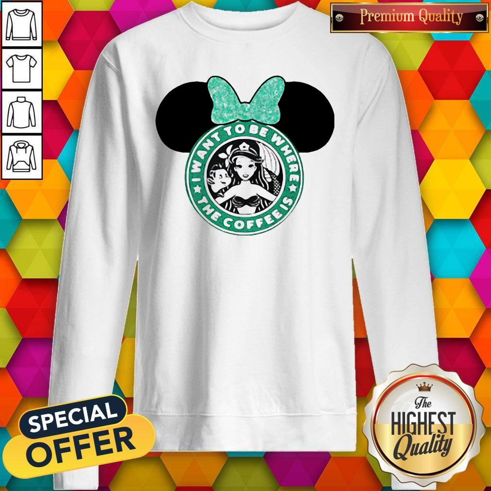 I Want To Be Where The Coffee Is Mickey Mouse Starbucks Sweatshirt