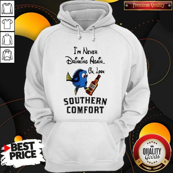 I'm Never Drinking Again Oh Look Southern Comfort Hoodie