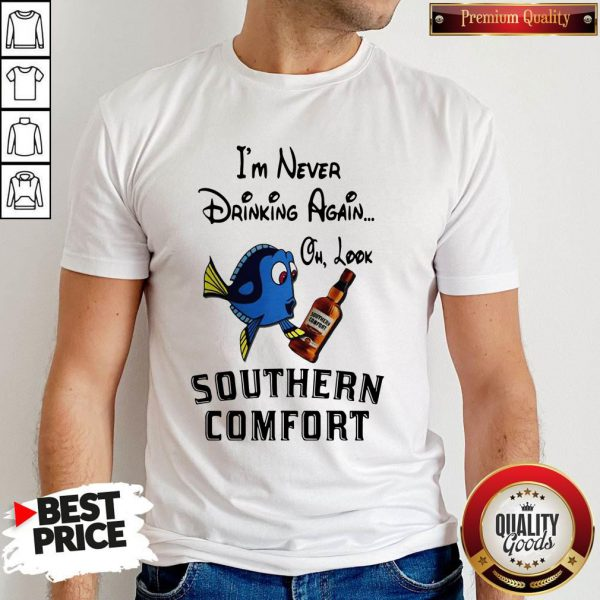 I'm Never Drinking Again Oh Look Southern Comfort Shirt