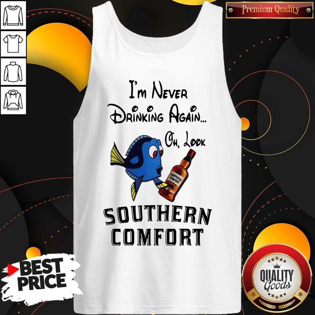 I'm Never Drinking Again Oh Look Southern Comfort Tank Top