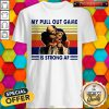 My Pull Out Game Is Strong Af Vintage Shirt