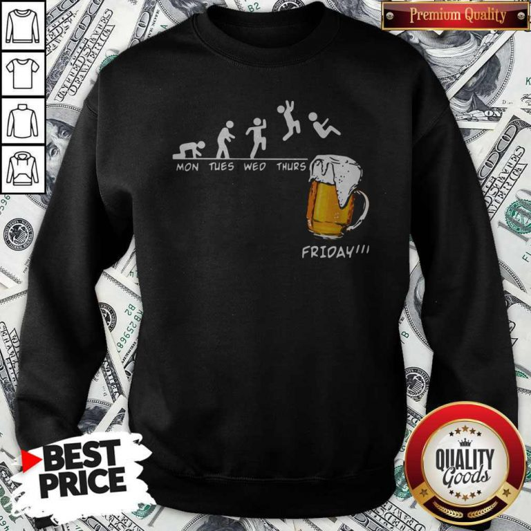 Official Mons Tues Wed Thurs Friday Beer Sweatshirt