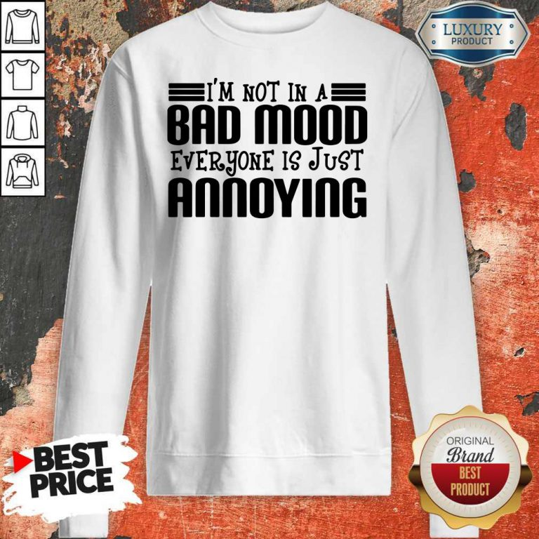 Premium I'm Not In A Bad Mood Everyone Is Just Annoying Sweatshirt
