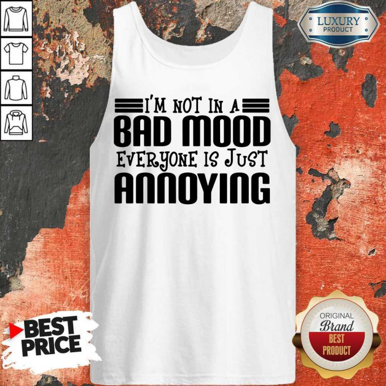 Premium I'm Not In A Bad Mood Everyone Is Just Annoying Tank Top