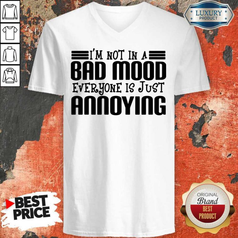 Premium I'm Not In A Bad Mood Everyone Is Just Annoying V-neck