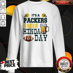 Premium It's A Packers And Beer Kinda Day Swetshirt