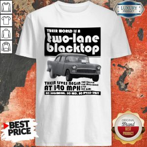 Premium Their World Is A Two Lane Blacktop Shirt