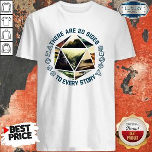 Premium There Are 20 Sides To Every Story Shirt