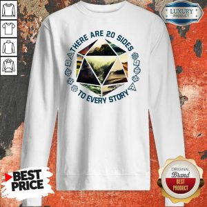 Premium There Are 20 Sides To Every Story Sweatshirt